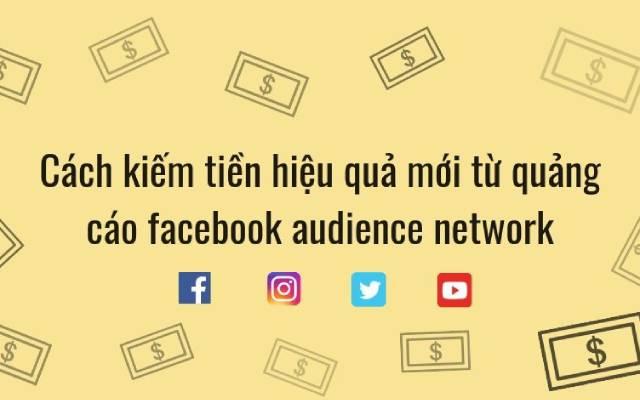 Cách kiếm tiền hiệu quả mới từ quảng cáo facebook audience network