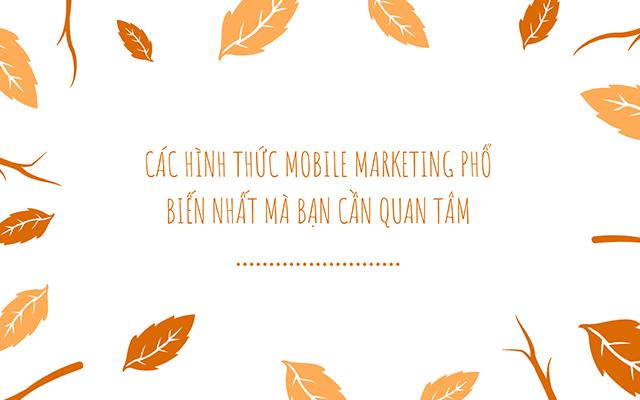 Các hình thức mobile marketing phổ biến nhất mà bạn cần quan tâm