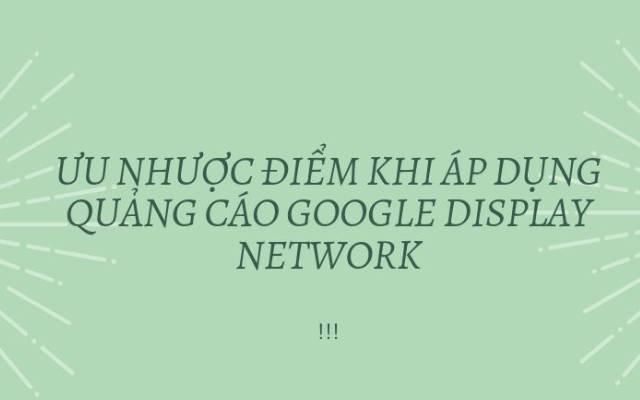 Ưu nhược điểm khi áp dụng quảng cáo google display network
